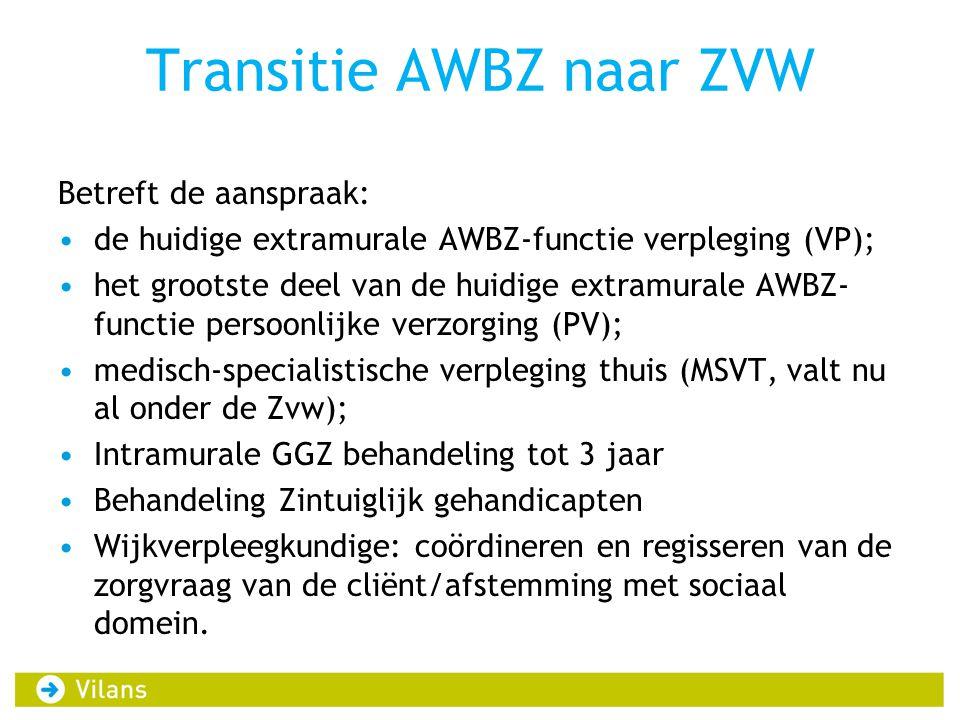 Transitie AWBZ naar ZVW Betreft de aanspraak: de huidige extramurale AWBZ-functie verpleging (VP); het grootste deel van de huidige extramurale AWBZ-