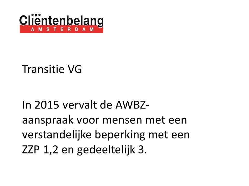 Transitie VG In 2015 vervalt de AWBZ- aanspraak voor mensen met een verstandelijke beperking met een ZZP 1,2 en gedeeltelijk 3.