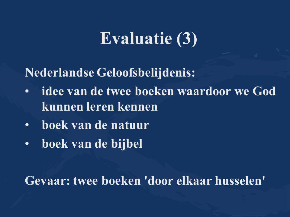 Evaluatie (3) Nederlandse Geloofsbelijdenis: idee van de twee boeken waardoor we God kunnen leren kennen boek van de natuur boek van de bijbel Gevaar: twee boeken door elkaar husselen