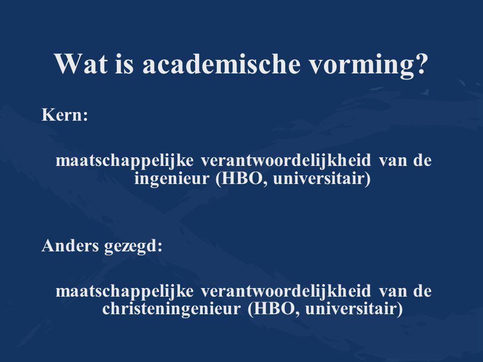 Wat is academische vorming? Kern: maatschappelijke verantwoordelijkheid van de ingenieur (HBO, universitair) Anders gezegd: maatschappelijke verantwoo