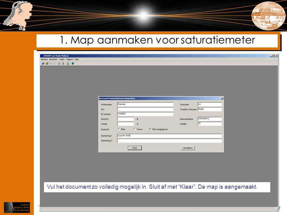 """1. Map aanmaken voor saturatiemeter Vul het document zo volledig mogelijk in. Sluit af met """"Klaar"""". De map is aangemaakt."""