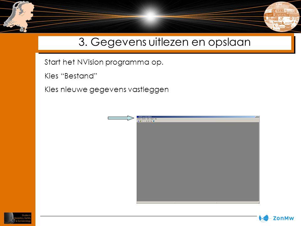 """3. Gegevens uitlezen en opslaan Start het NVision programma op. Kies """"Bestand"""" Kies nieuwe gegevens vastleggen"""