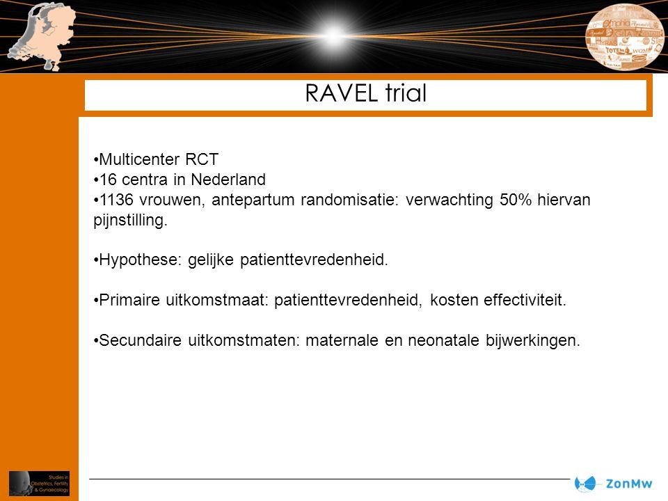 RAVEL trial Multicenter RCT 16 centra in Nederland 1136 vrouwen, antepartum randomisatie: verwachting 50% hiervan pijnstilling. Hypothese: gelijke pat