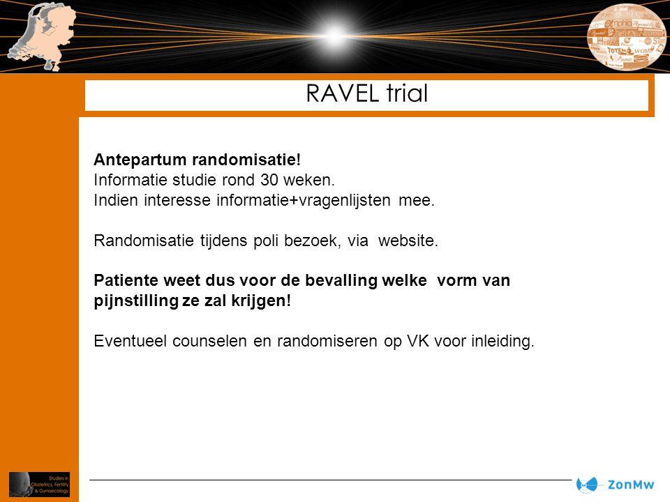 RAVEL trial Antepartum randomisatie! Informatie studie rond 30 weken. Indien interesse informatie+vragenlijsten mee. Randomisatie tijdens poli bezoek,