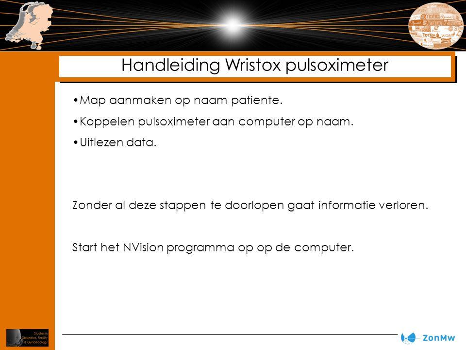 Handleiding Wristox pulsoximeter Map aanmaken op naam patiente. Koppelen pulsoximeter aan computer op naam. Uitlezen data. Zonder al deze stappen te d
