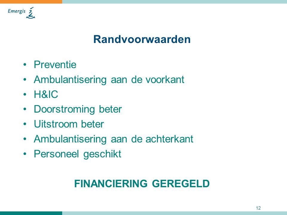 12 Randvoorwaarden Preventie Ambulantisering aan de voorkant H&IC Doorstroming beter Uitstroom beter Ambulantisering aan de achterkant Personeel gesch