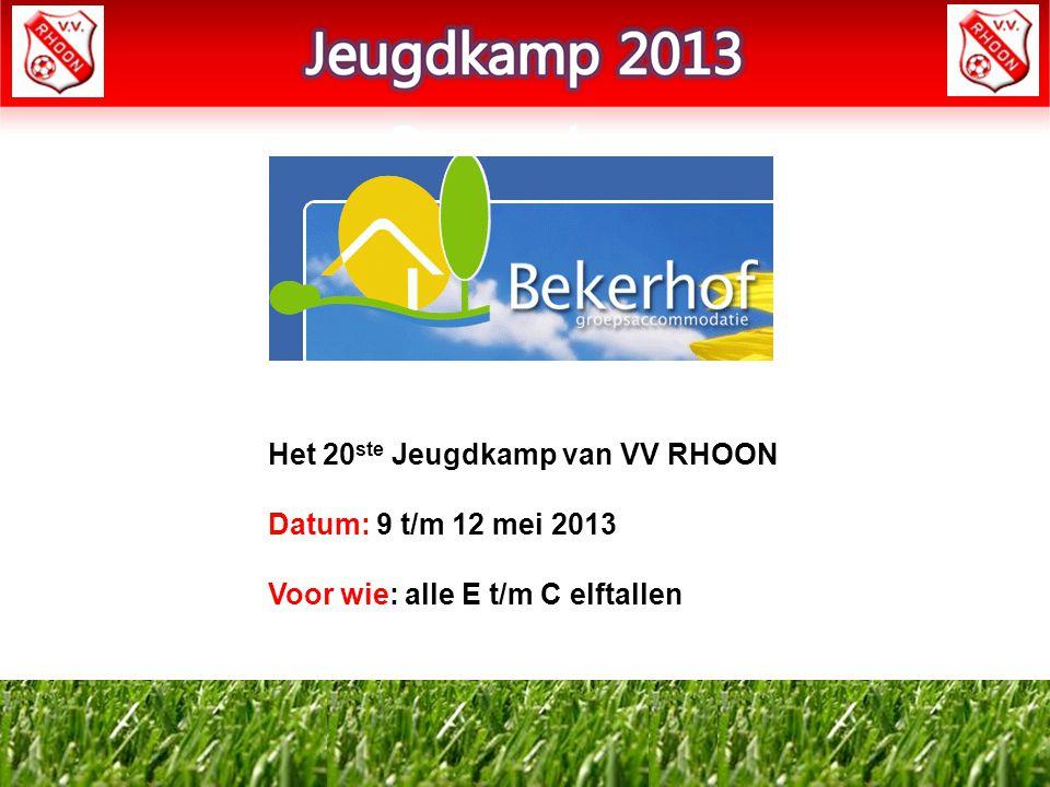 Het 20 ste Jeugdkamp van VV RHOON Datum: 9 t/m 12 mei 2013 Voor wie: alle E t/m C elftallen