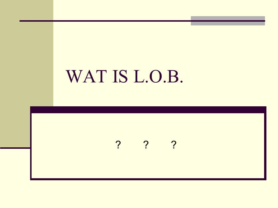 WAT IS L.O.B. ??????