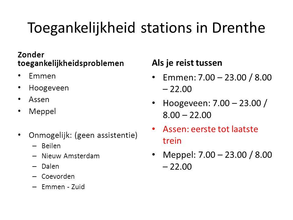 Toegankelijkheid stations in Drenthe Zonder toegankelijkheidsproblemen Emmen Hoogeveen Assen Meppel Onmogelijk: (geen assistentie) – Beilen – Nieuw Amsterdam – Dalen – Coevorden – Emmen - Zuid Als je reist tussen Emmen: 7.00 – 23.00 / 8.00 – 22.00 Hoogeveen: 7.00 – 23.00 / 8.00 – 22.00 Assen: eerste tot laatste trein Meppel: 7.00 – 23.00 / 8.00 – 22.00