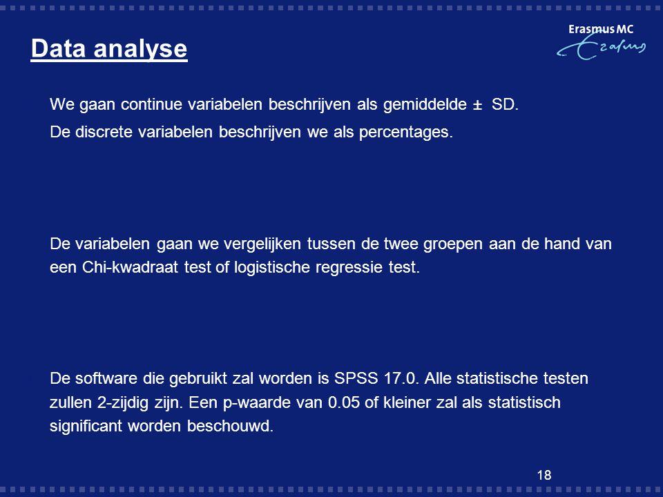 Data analyse  We gaan continue variabelen beschrijven als gemiddelde ± SD.  De discrete variabelen beschrijven we als percentages. De variabelen gaa