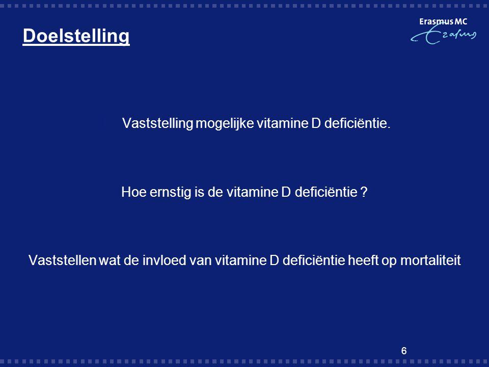 Doelstelling 1.Vaststelling mogelijke vitamine D deficiëntie. Hoe ernstig is de vitamine D deficiëntie ? Vaststellen wat de invloed van vitamine D def