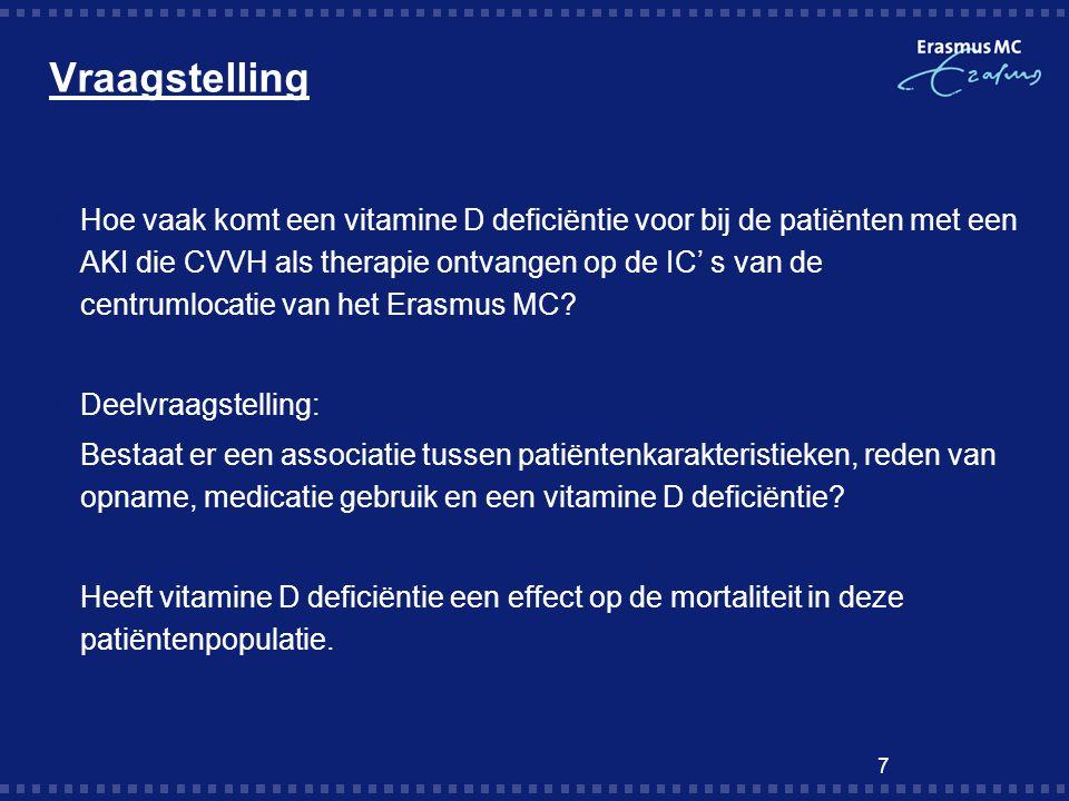 Vraagstelling  Hoe vaak komt een vitamine D deficiëntie voor bij de patiënten met een AKI die CVVH als therapie ontvangen op de IC' s van de centruml