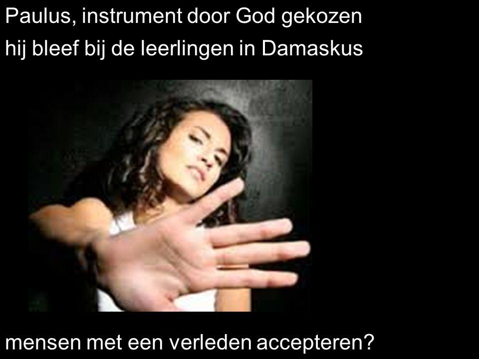 . Paulus, instrument door God gekozen hij bleef bij de leerlingen in Damaskus mensen met een verleden accepteren?