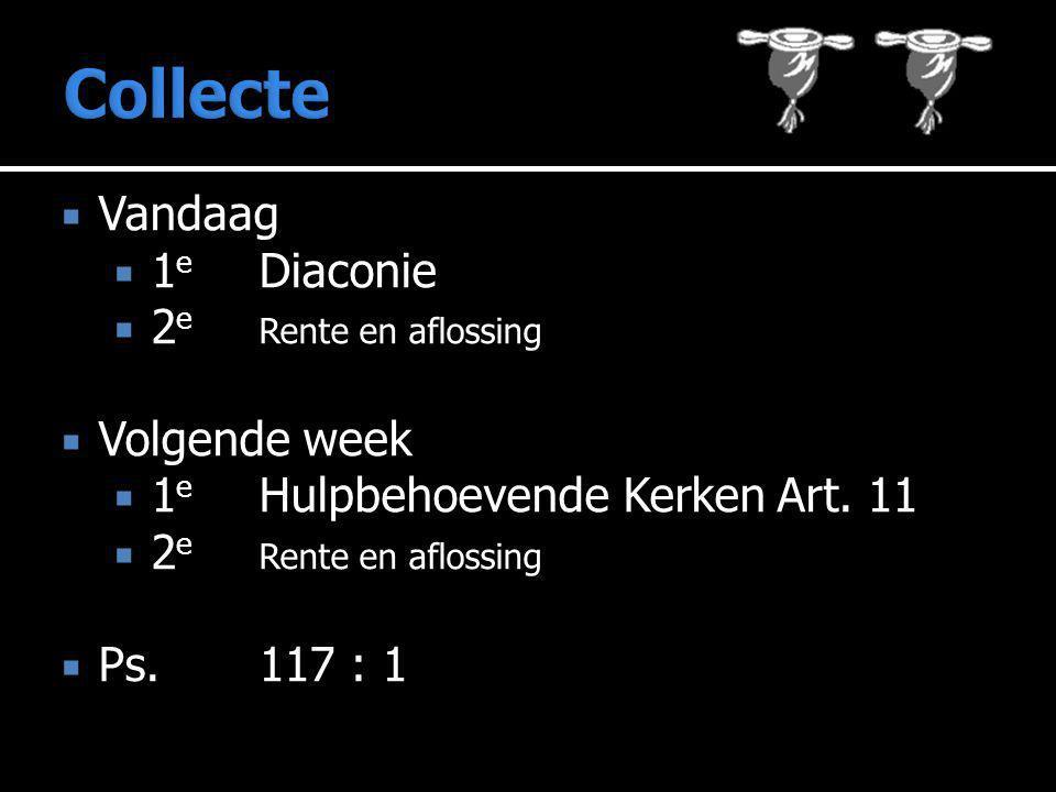  Vandaag  1 e Diaconie  2 e Rente en aflossing  Volgende week  1 e Hulpbehoevende Kerken Art.