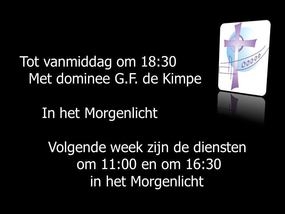 Tot vanmiddag om 18:30 Met dominee G.F. de Kimpe Met dominee G.F.