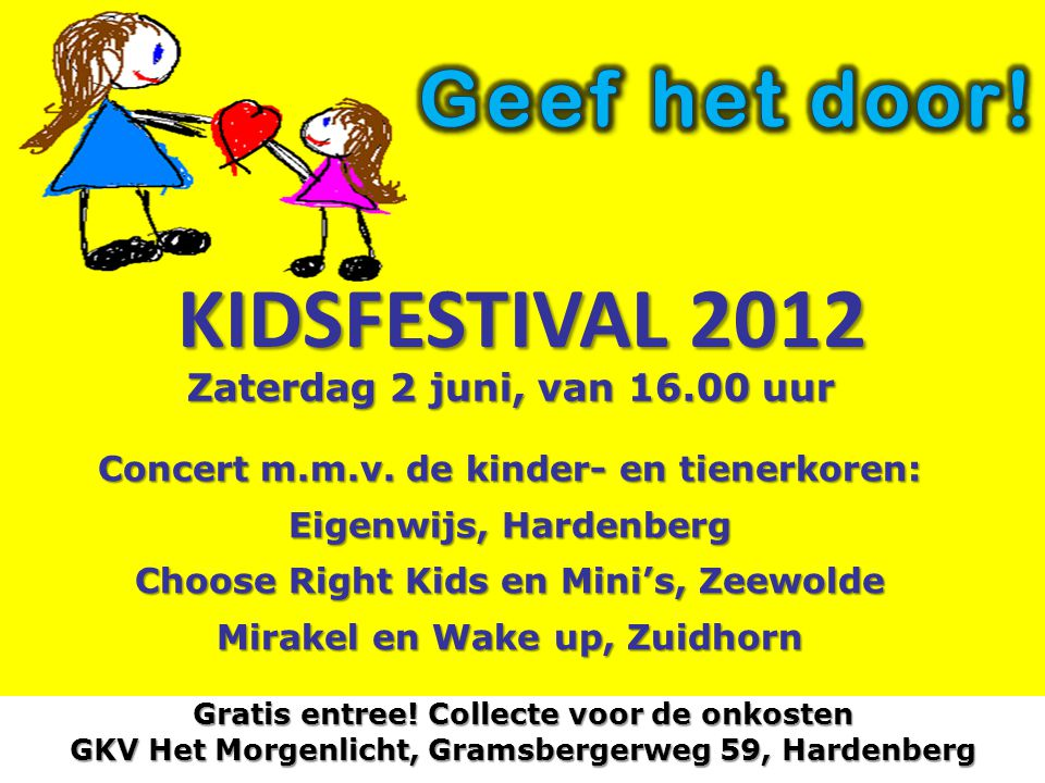 KIDSFESTIVAL 2012 Zaterdag 2 juni, van 16.00 uur Concert m.m.v. de kinder- en tienerkoren: Eigenwijs, Hardenberg Choose Right Kids en Mini's, Zeewolde