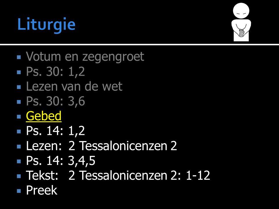  Votum en zegengroet  Ps. 30: 1,2  Lezen van de wet  Ps. 30: 3,6  Gebed  Ps. 14: 1,2  Lezen:2 Tessalonicenzen 2  Ps. 14: 3,4,5  Tekst:2 Tessa