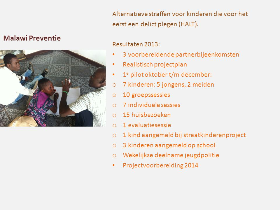 Malawi Preventie Alternatieve straffen voor kinderen die voor het eerst een delict plegen (HALT). Resultaten 2013: 3 voorbereidende partnerbijeenkomst
