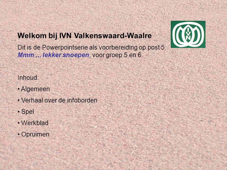Welkom bij IVN Valkenswaard-Waalre Dit is de Powerpointserie als voorbereiding op post 5: Mmm... lekker snoepen, voor groep 5 en 6. Inhoud: Algemeen V