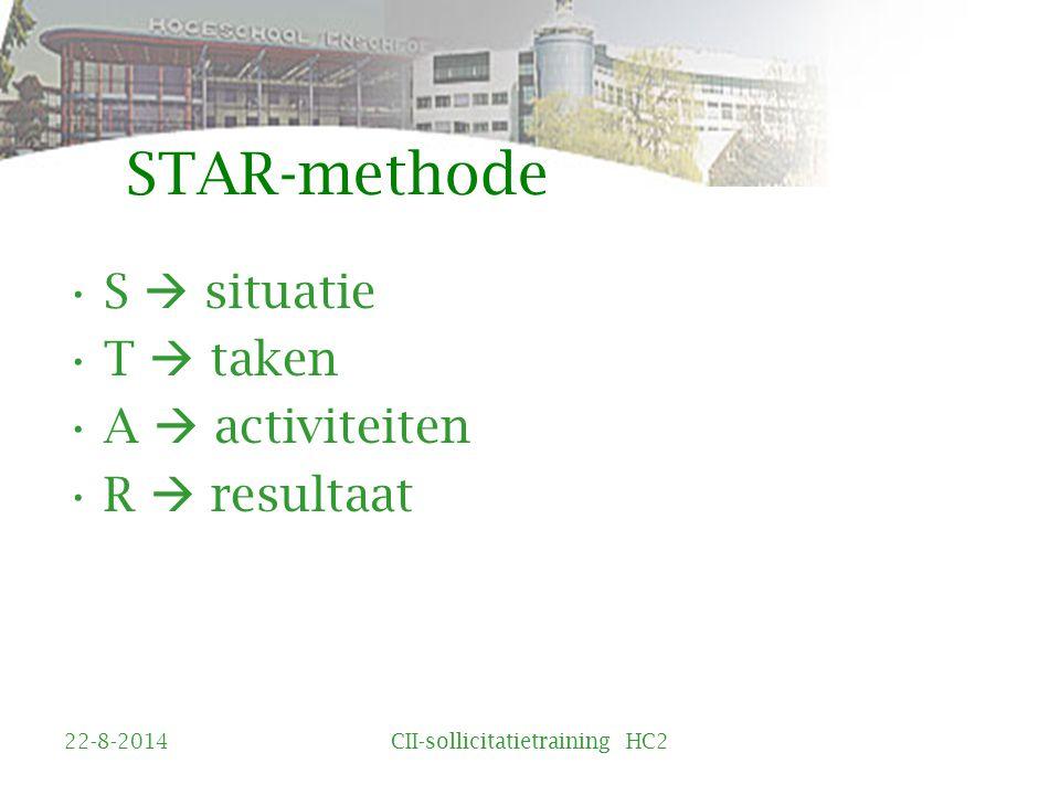 STAR-methode S  situatie T  taken A  activiteiten R  resultaat 22-8-2014CII-sollicitatietraining HC2