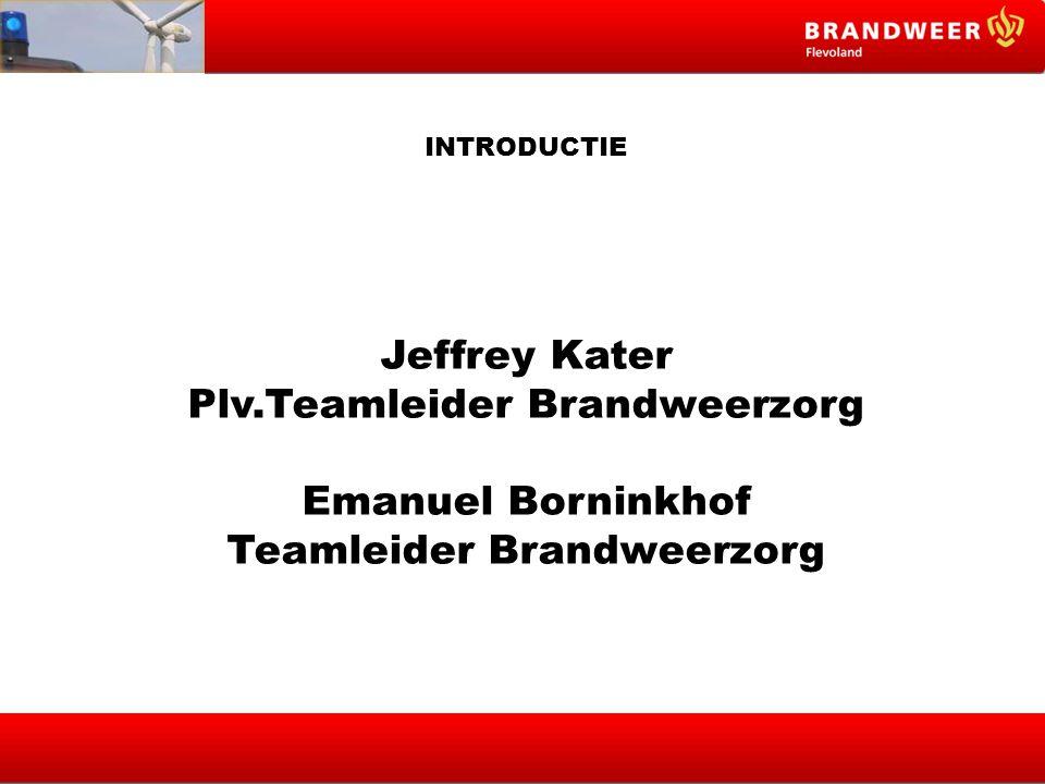 INTRODUCTIE Jeffrey Kater Plv.Teamleider Brandweerzorg Emanuel Borninkhof Teamleider Brandweerzorg