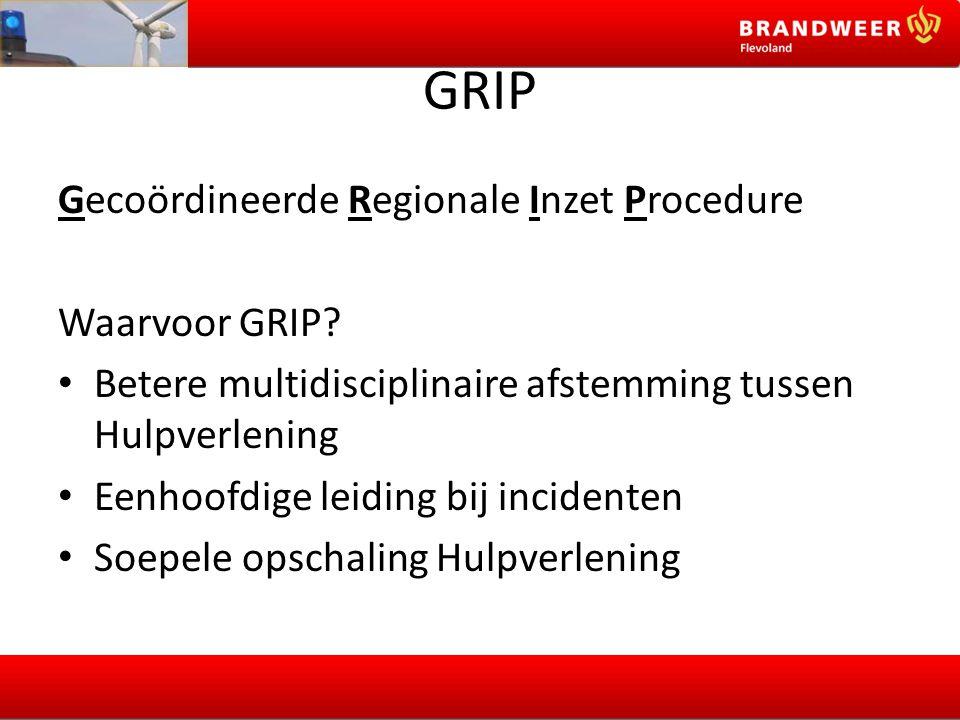 GRIP Gecoördineerde Regionale Inzet Procedure Waarvoor GRIP? Betere multidisciplinaire afstemming tussen Hulpverlening Eenhoofdige leiding bij inciden