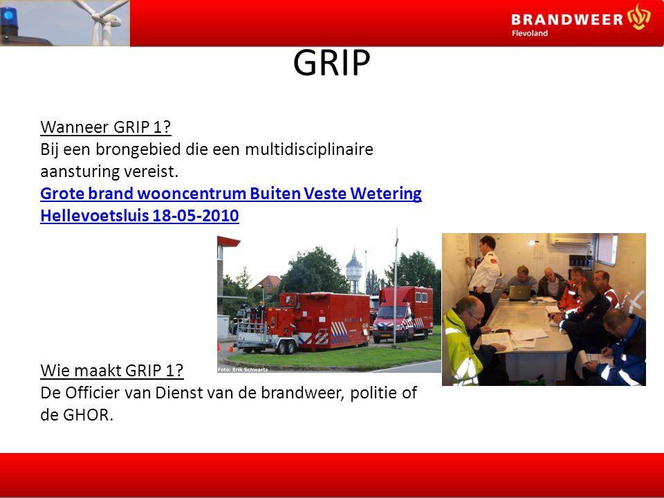 GRIP Wanneer GRIP 1? Bij een brongebied die een multidisciplinaire aansturing vereist. Grote brand wooncentrum Buiten Veste Wetering Hellevoetsluis 18