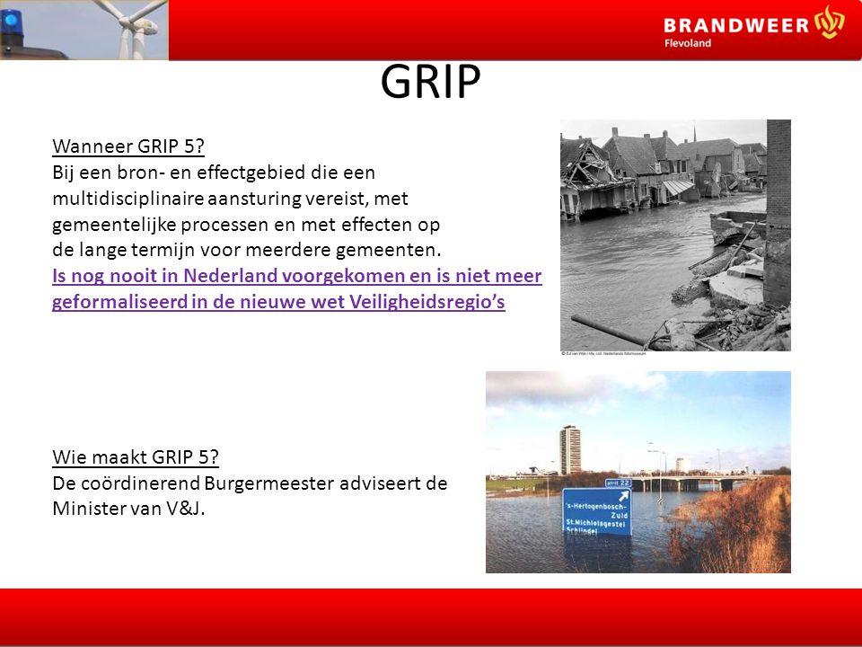 GRIP Wanneer GRIP 5? Bij een bron- en effectgebied die een multidisciplinaire aansturing vereist, met gemeentelijke processen en met effecten op de la