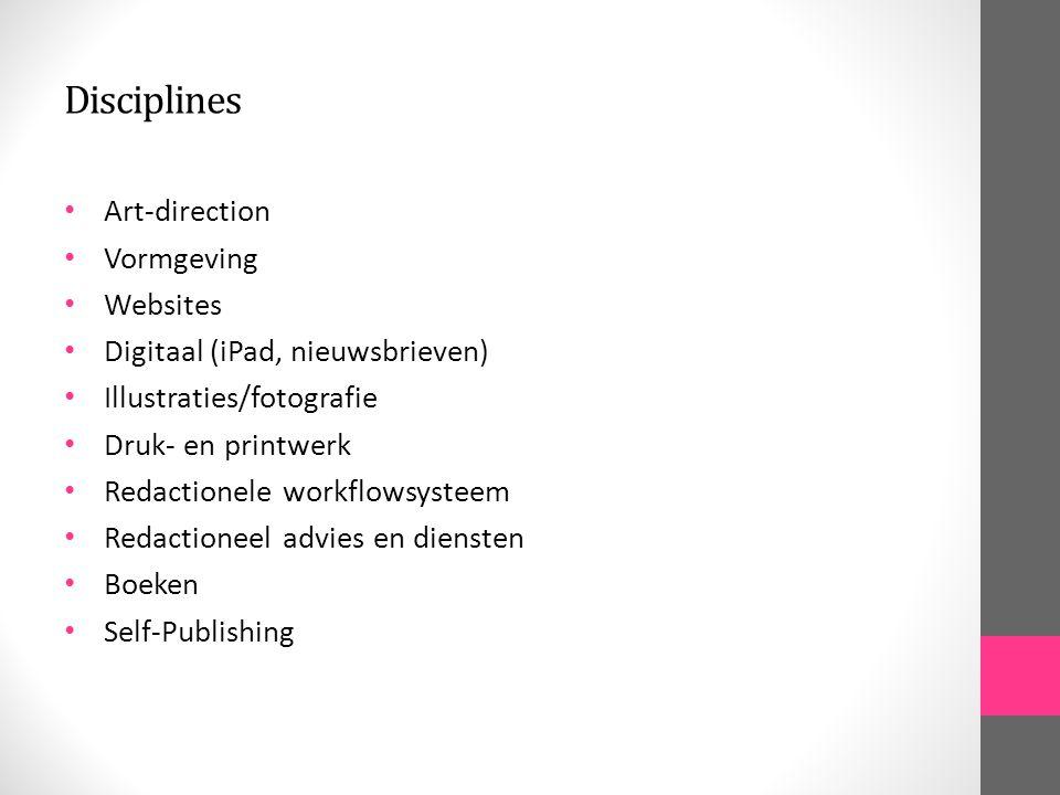 Disciplines Art-direction Vormgeving Websites Digitaal (iPad, nieuwsbrieven) Illustraties/fotografie Druk- en printwerk Redactionele workflowsysteem Redactioneel advies en diensten Boeken Self-Publishing