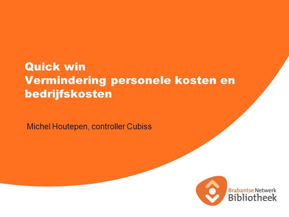 Quick win Vermindering personele kosten en bedrijfskosten Michel Houtepen, controller Cubiss