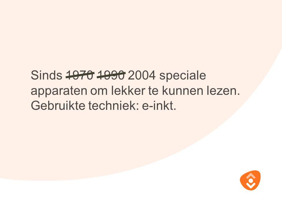Sinds 1970 1990 2004 speciale apparaten om lekker te kunnen lezen. Gebruikte techniek: e-inkt.