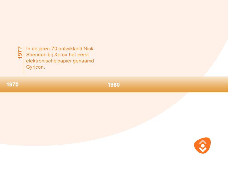 1970 In de jaren 70 ontwikkeld Nick Sheridon bij Xerox het eerst elektronische papier genaamd Gyricon. 197? 1980