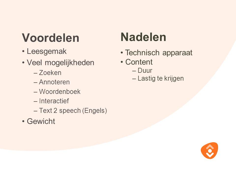 Voordelen Leesgemak Veel mogelijkheden – Zoeken – Annoteren – Woordenboek – Interactief – Text 2 speech (Engels) Gewicht Nadelen Technisch apparaat Co