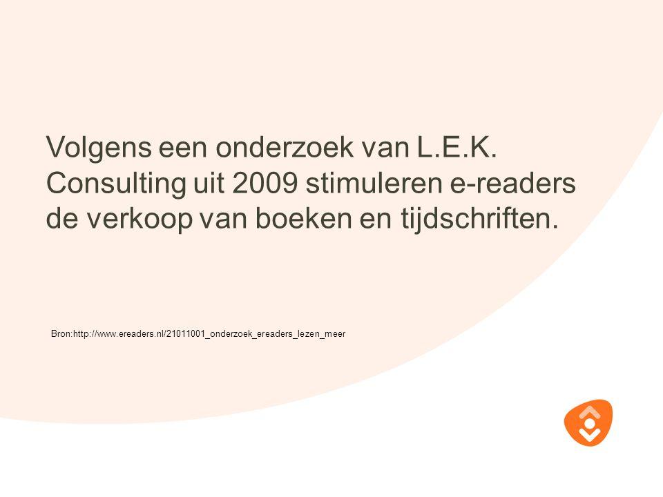 Volgens een onderzoek van L.E.K. Consulting uit 2009 stimuleren e-readers de verkoop van boeken en tijdschriften. Bron:http://www.ereaders.nl/21011001