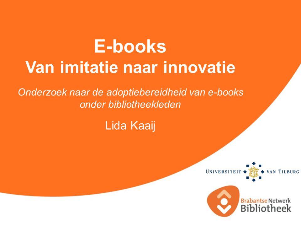 E-books Van imitatie naar innovatie Onderzoek naar de adoptiebereidheid van e-books onder bibliotheekleden Lida Kaaij