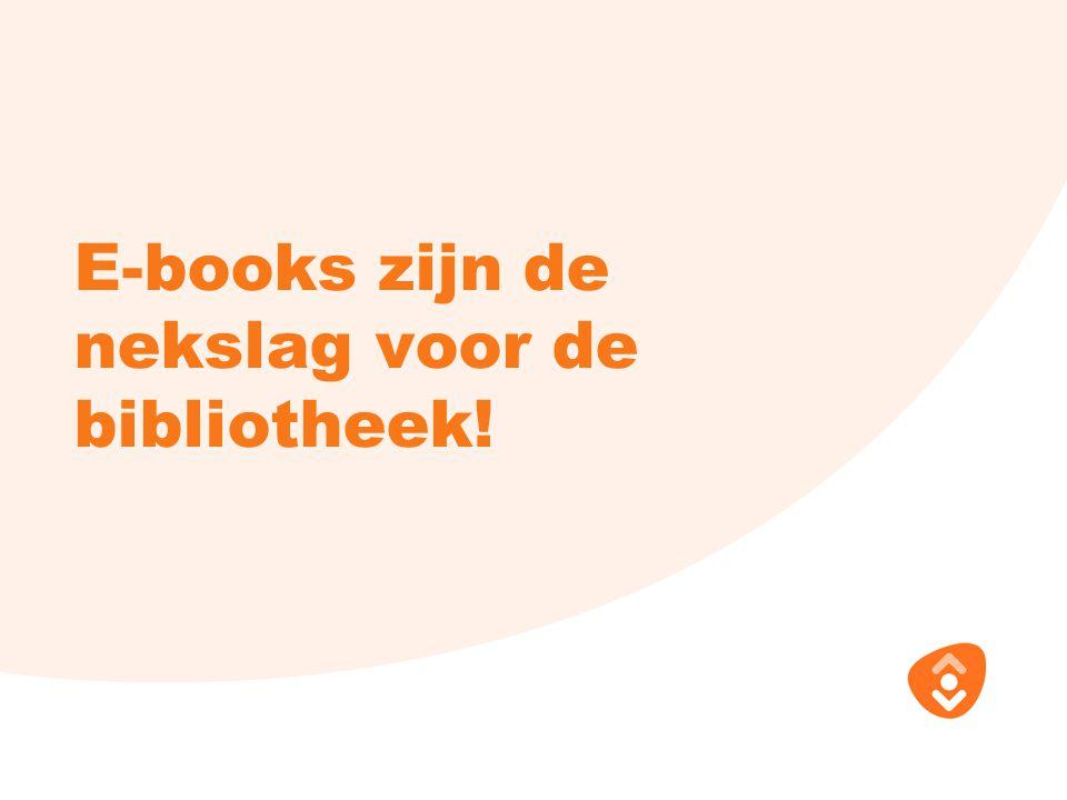 E-books zijn de nekslag voor de bibliotheek!