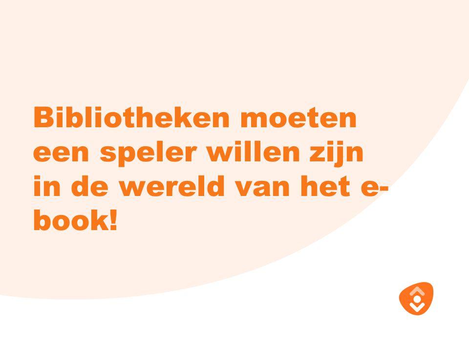 Bibliotheken moeten een speler willen zijn in de wereld van het e- book!