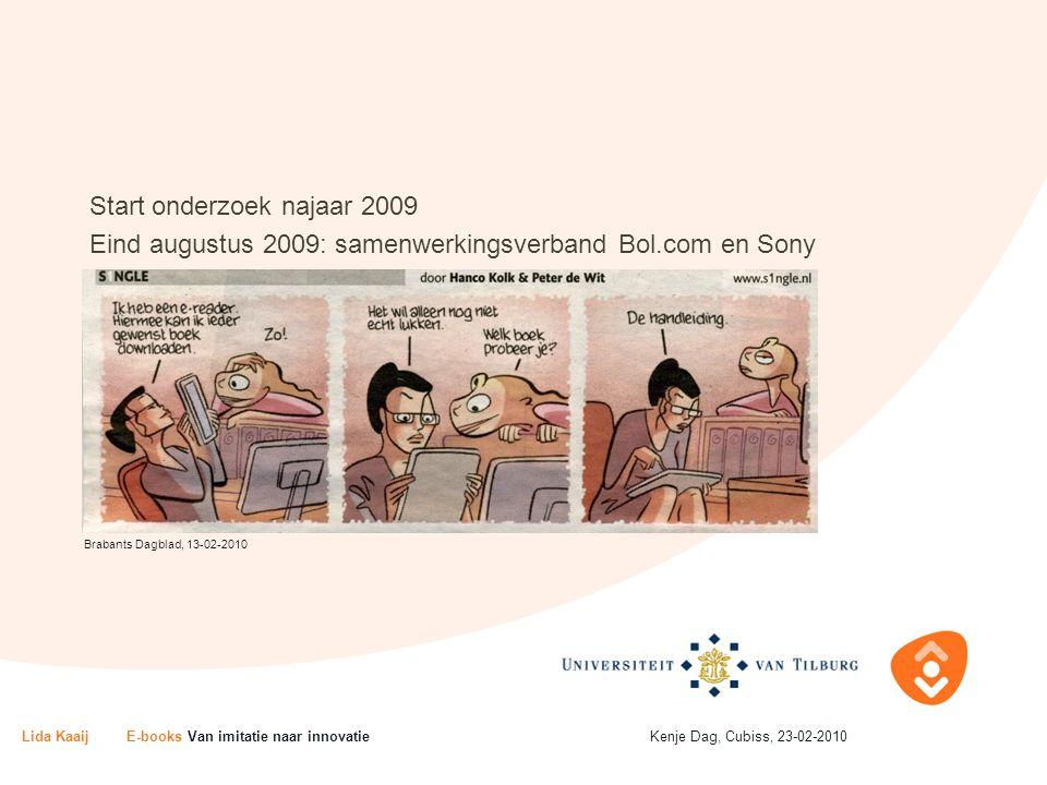 Start onderzoek najaar 2009 Eind augustus 2009: samenwerkingsverband Bol.com en Sony In korte tijd: onbekend  relatief bekend Brabants Dagblad, 13-02