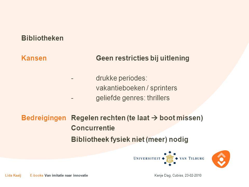 Bibliotheken KansenGeen restricties bij uitlening -drukke periodes: vakantieboeken / sprinters -geliefde genres: thrillers BedreigingenRegelen rechten
