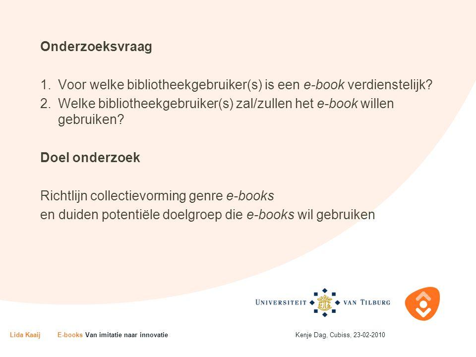 Onderzoeksvraag 1.Voor welke bibliotheekgebruiker(s) is een e-book verdienstelijk? 2.Welke bibliotheekgebruiker(s) zal/zullen het e-book willen gebrui