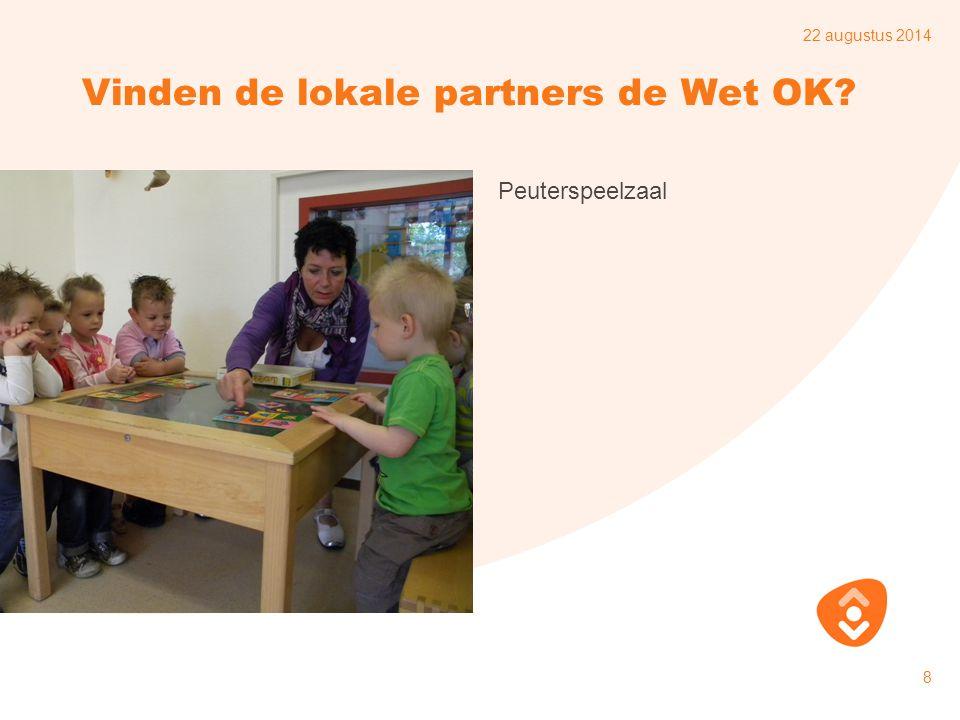 22 augustus 2014 9 Vinden de lokale partners de Wet OK? Kinderdagverblijf