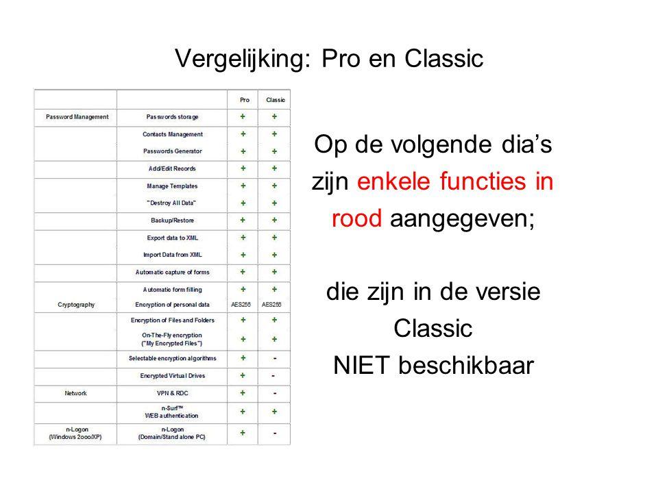 Vergelijking: Pro en Classic Op de volgende dia's zijn enkele functies in rood aangegeven; die zijn in de versie Classic NIET beschikbaar