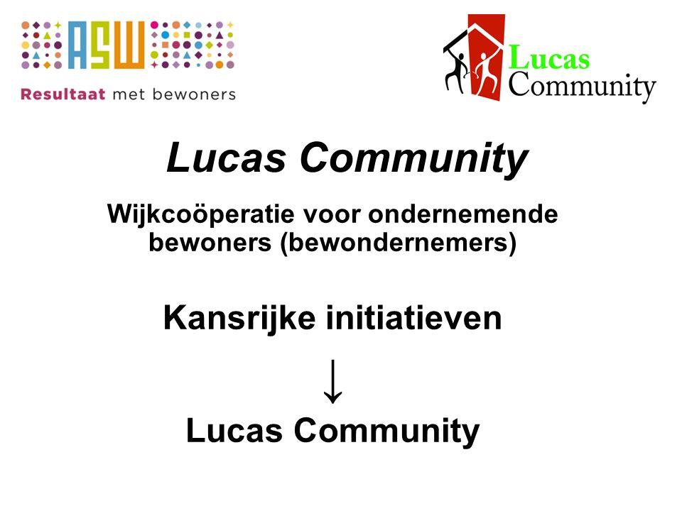 Lucas Community Wijkcoöperatie voor ondernemende bewoners (bewondernemers) Kansrijke initiatieven ↓ Lucas Community