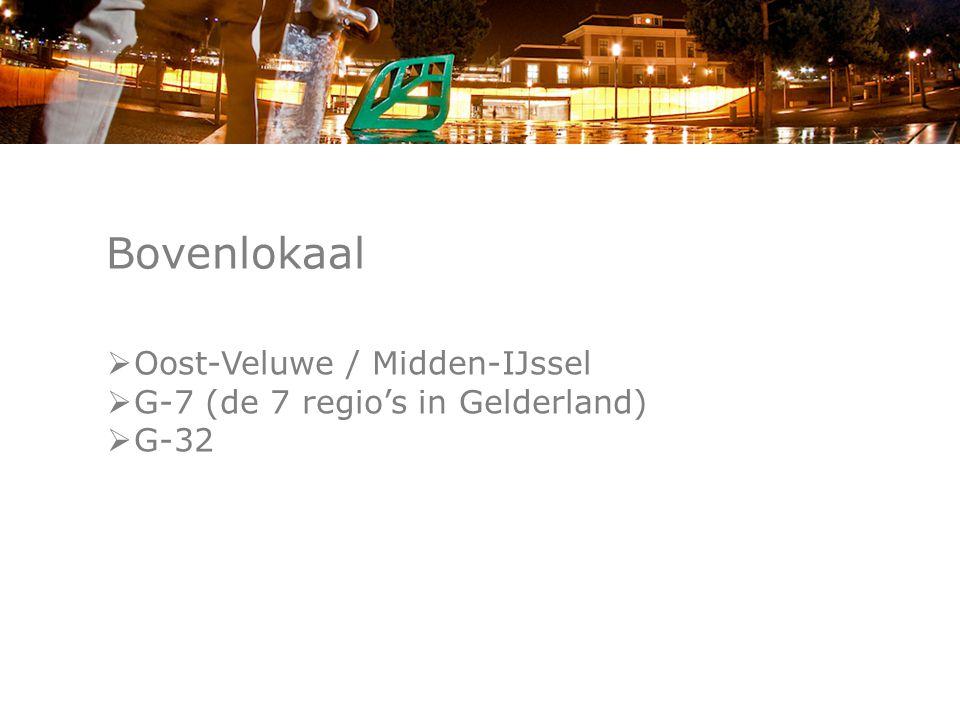 Bovenlokaal  Oost-Veluwe / Midden-IJssel  G-7 (de 7 regio's in Gelderland)  G-32