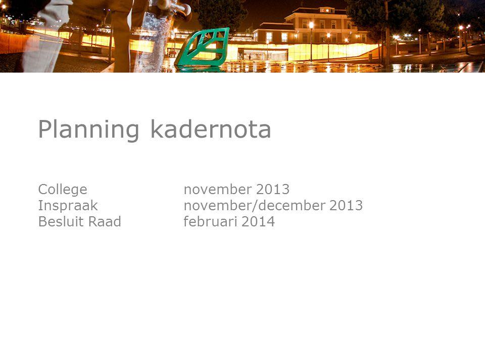 Planning kadernota College november 2013 Inspraaknovember/december 2013 Besluit Raad februari 2014