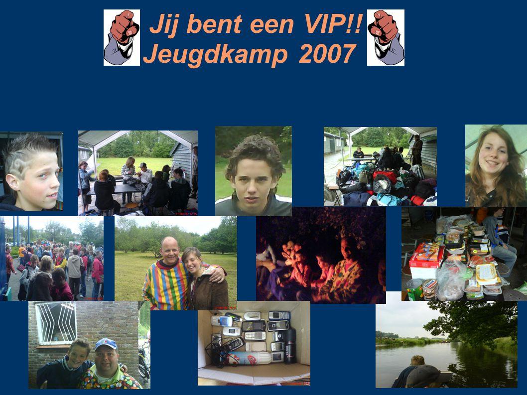 Jij bent een VIP!! Jeugdkamp 2007