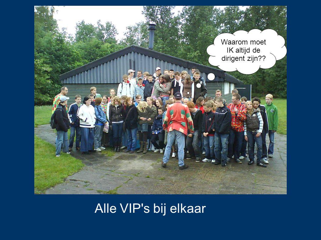 Alle VIP s bij elkaar Waarom moet IK altijd de dirigent zijn??