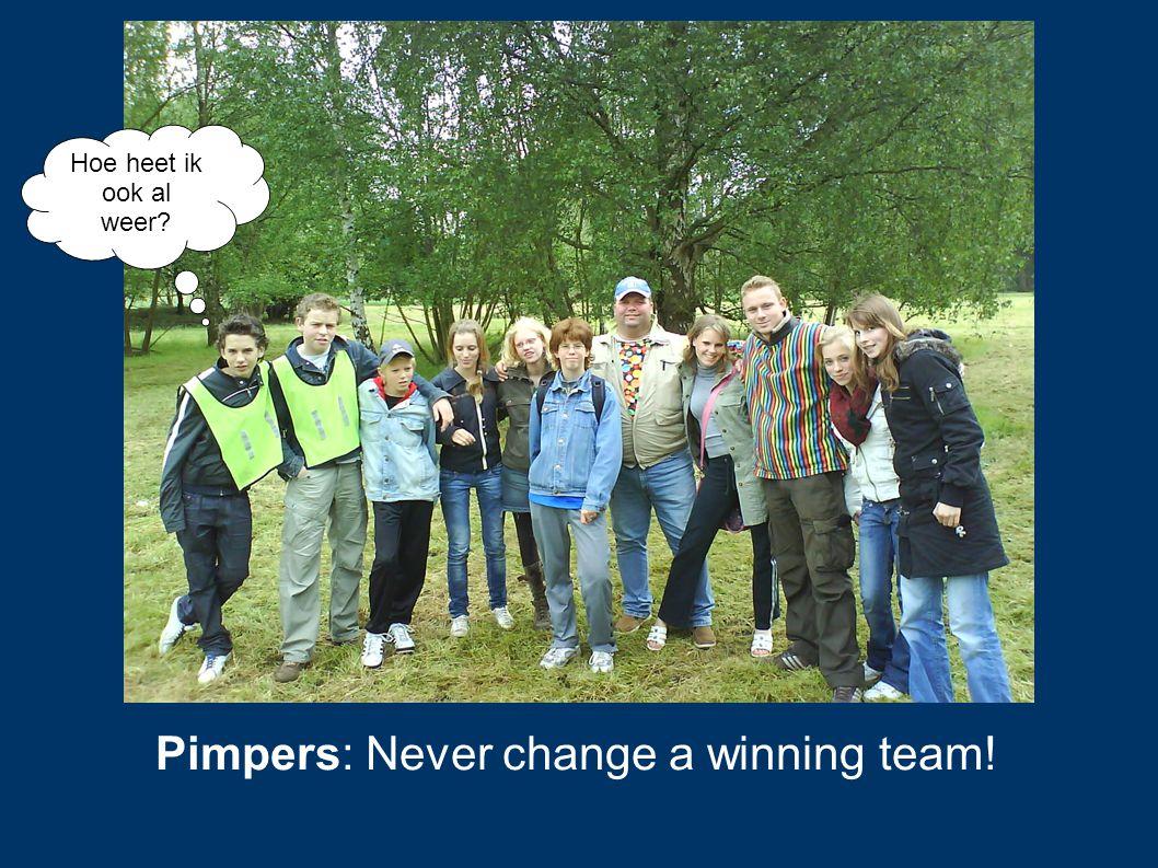 Pimpers: Never change a winning team! Hoe heet ik ook al weer?