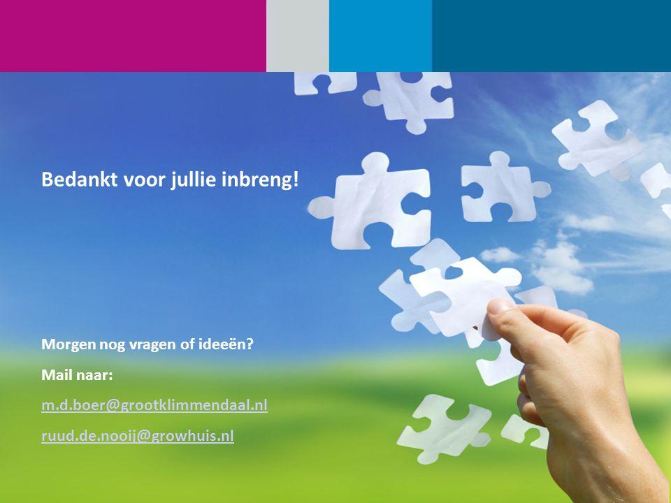 15. Bedankt voor jullie inbreng! Morgen nog vragen of ideeën? Mail naar: m.d.boer@grootklimmendaal.nl ruud.de.nooij@growhuis.nl