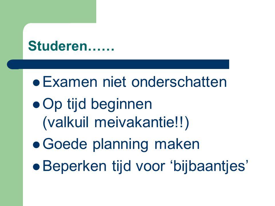 Studeren…… Examen niet onderschatten Op tijd beginnen (valkuil meivakantie!!) Goede planning maken Beperken tijd voor 'bijbaantjes'